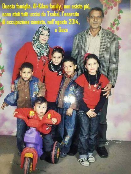 Questa famiglia, Al-Kilani, insieme a centinaia d'altre (oltre 2000 persone), é stata cancellata dalla faccia della terra: ricordiamoli, ricordiamo questi piccoli che si stavano affacciando alla vita, ricordiamo i loro genitori che li amavano tanto. Ricordiamo i loro carnefici che oggi celebrano la 'propria memoria' mentre occultano questi crimini orrendi ed imperdonabili.