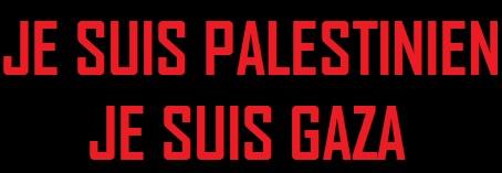 JE SUIS LE PALESTINIEN-JE SUIS GAZA